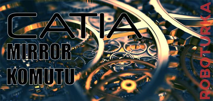 catia_mirror_komutu_roboturka