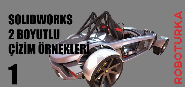 solidworks_iki_boyutlu_cizim_ornekleri_roboturka